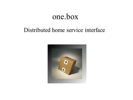 One.box Distributed home service interface. Core Components Pop3 client Router Storage Pop3 Server.