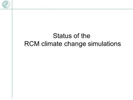 Status of the RCM climate change simulations. ERA40 driven MPIM-RCM.