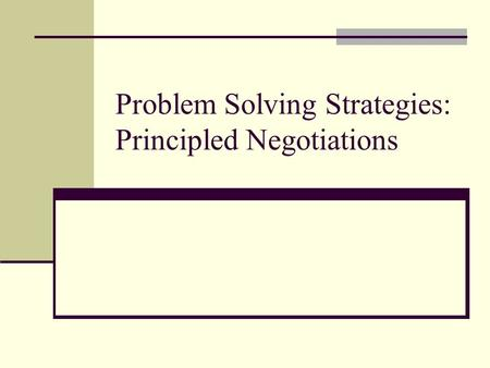 Problem Solving Strategies: Principled Negotiations