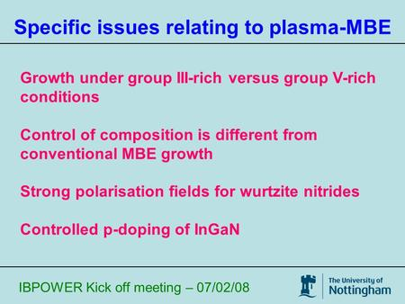 IBPOWER Kick off meeting – 07/02/08 Specific issues relating to plasma-MBE Growth under group III-rich versus group V-rich conditions Control of composition.