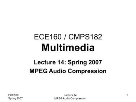 Lecture 14: Spring 2007 MPEG Audio Compression