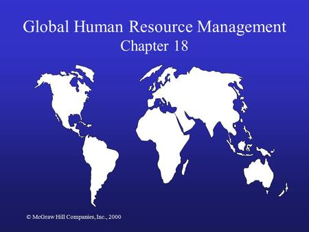 © McGraw Hill Companies, Inc., 2000 Global Human Resource Management Chapter 18.