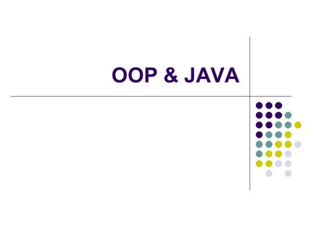 OOP & JAVA. HelloWorld.java /** * The HelloWorld class is an application that * displays Hello World! to the standard output. */ public class HelloWorld.