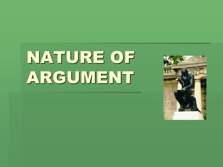 "NATURE OF ARGUMENT What is argument?  Monty Python sketch: ""I'd like to have an argument"""