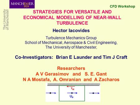 STRATEGIES FOR VERSATILE AND ECONOMICAL MODELLING OF NEAR-WALL TURBULENCE Hector Iacovides Turbulence Mechanics Group School of Mechanical, Aerospace &