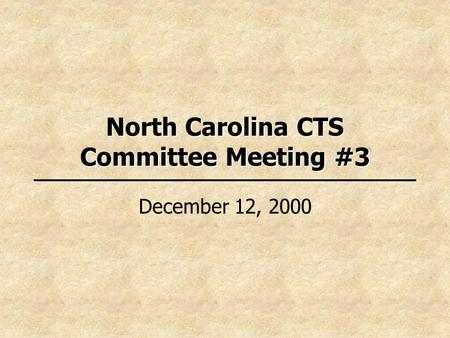 North Carolina CTS Committee Meeting #3 December 12, 2000.