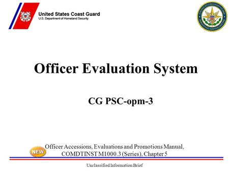 Unclassified Information Brief Officer Evaluation System CG PSC-opm-3 Officer Accessions, Evaluations and Promotions Manual, COMDTINST M1000.3 (Series),