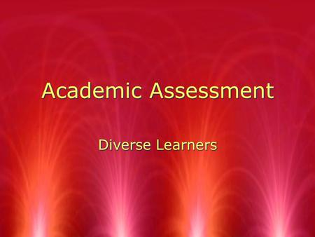 Academic Assessment Diverse Learners. Considerations for Multicultural Students RPrevious academic exposure RAcculturation and language RPrevious life.
