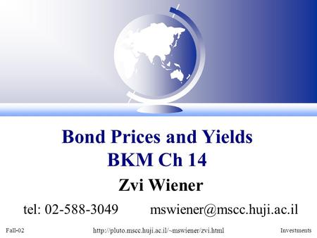 Fall-02  Investments Zvi Wiener tel: 02-588-3049 Bond Prices and Yields BKM Ch.
