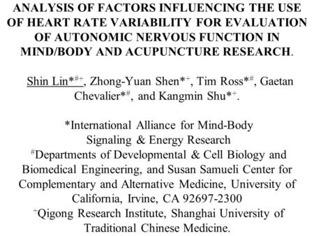 ANALYSIS OF FACTORS INFLUENCING THE USE OF HEART RATE VARIABILITY FOR EVALUATION OF AUTONOMIC NERVOUS FUNCTION IN MIND/BODY AND ACUPUNCTURE RESEARCH. Shin.
