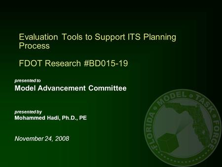 Evaluation Tools to Support ITS Planning Process FDOT Research #BD015-19 presented to Model Advancement Committee presented by Mohammed Hadi, Ph.D., PE.