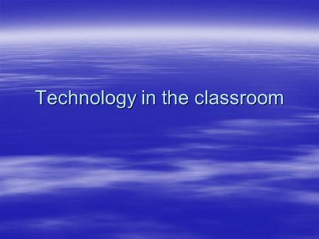 Technology in the classroom. Enhances Instruction:  Expands students availability of information  Makes the classroom more interactive and entertaining.