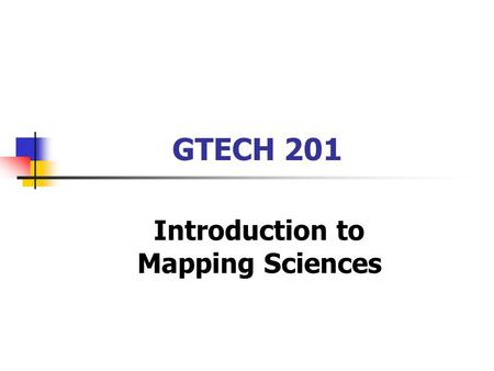 GTECH 201 Introduction to Mapping Sciences. Contact Information Instructors: Jochen Albrecht (and Tom Walter) Office: Hunter N1030 Office hours: We, Th.