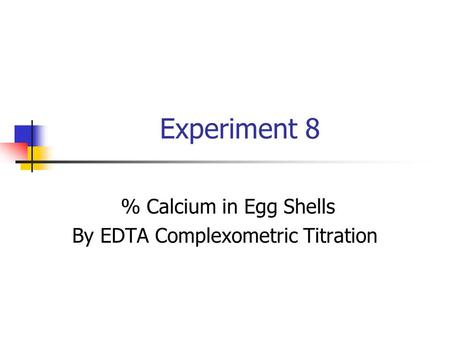 Experiment 8 % Calcium in Egg Shells By EDTA Complexometric Titration.