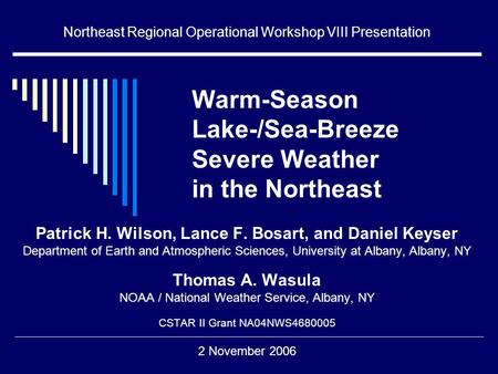 Warm-Season Lake-/Sea-Breeze Severe Weather in the Northeast Patrick H. Wilson, Lance F. Bosart, and Daniel Keyser Department of Earth and Atmospheric.