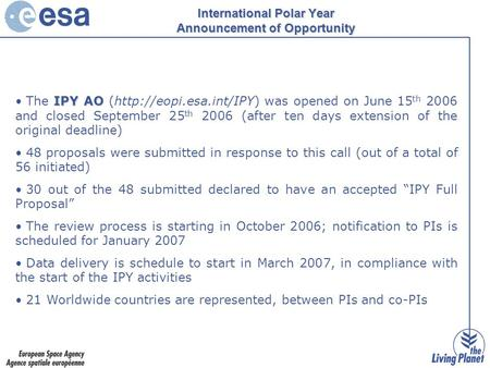 International Polar Year Announcement of Opportunity IPY AO The IPY AO (http://eopi.esa.int/IPY) was opened on June 15 th 2006 and closed September 25.