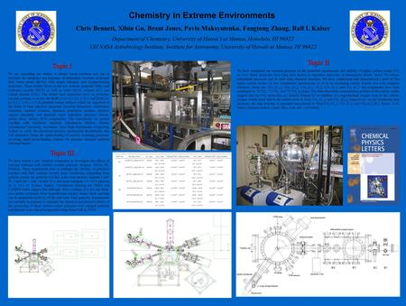 Chemistry in Extreme Environments Chris Bennett, Xibin Gu, Brant Jones, Pavlo Maksyutenko, Fangtong Zhang, Ralf I. Kaiser Department of Chemistry, University.