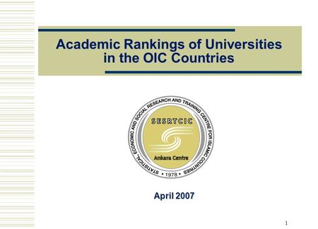 1 Academic Rankings of Universities in the OIC Countries April 2007 April 2007.