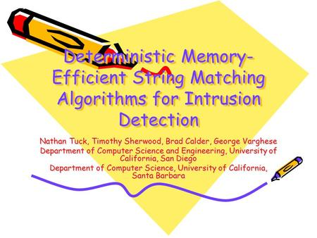 Deterministic Memory- Efficient String Matching Algorithms for Intrusion Detection Nathan Tuck, Timothy Sherwood, Brad Calder, George Varghese Department.
