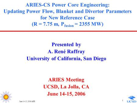 June 14-15, 2006/ARR 1 ARIES-CS Power Core Engineering: Updating Power Flow, Blanket and Divertor Parameters for New Reference Case (R = 7.75 m, P fusion.