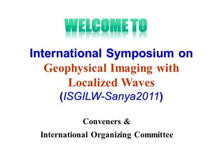 Conveners & International Organizing Committee International Symposium on Geophysical Imaging with Localized Waves (ISGILW-Sanya2011)