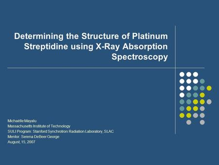 Determining the Structure of Platinum Streptidine using X-Ray Absorption Spectroscopy Michaëlle Mayalu Massachusetts Institute of Technology SULI Program: