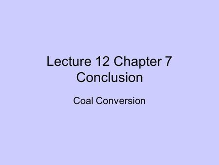 Lecture 12 Chapter 7 Conclusion Coal Conversion. www.randomuseless.info/gasprice/gasprice.html.