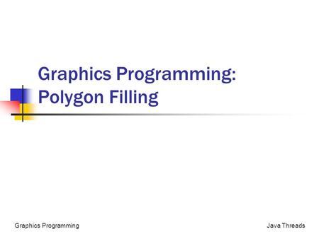 Java ThreadsGraphics Programming Graphics Programming: Polygon Filling.