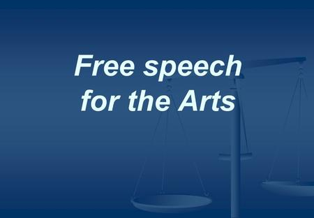 Free speech for the Arts. How should we assess free speech rights and restrictions for artists? Should they be subject to the same principles and exceptions.