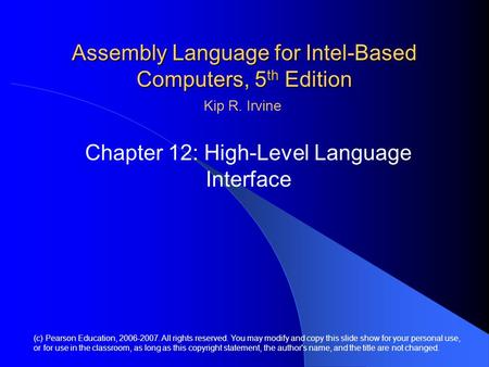 Assembly <strong>Language</strong> for Intel-Based Computers, 5 th Edition Chapter 12: High-Level <strong>Language</strong> Interface (<strong>c</strong>) Pearson Education, 2006-2007. All rights reserved.