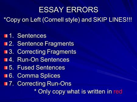 ESSAY ERRORS *Copy on Left (Cornell style) and SKIP LINES!!! 1. Sentences 2. Sentence Fragments 3. Correcting Fragments 4. Run-On Sentences 5. Fused Sentences.