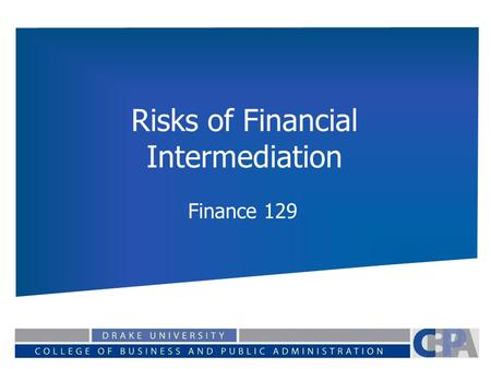 Risks of Financial Intermediation Finance 129. Common Risks All Financial Intermediaries face similar risks. The importance of each type of risk depends.