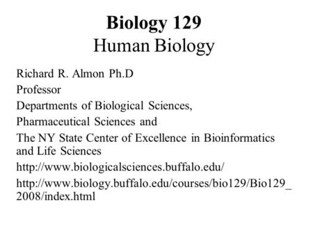 Biology 129 Human Biology Richard R. Almon Ph.D Professor Departments of Biological Sciences, Pharmaceutical Sciences and The NY State Center of Excellence.