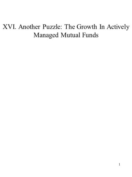 1 XVI. Another Puzzle: The Growth In Actively Managed Mutual Funds.