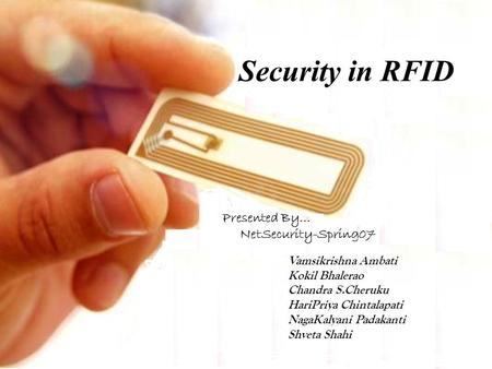 Security in RFID Presented By… NetSecurity-Spring07