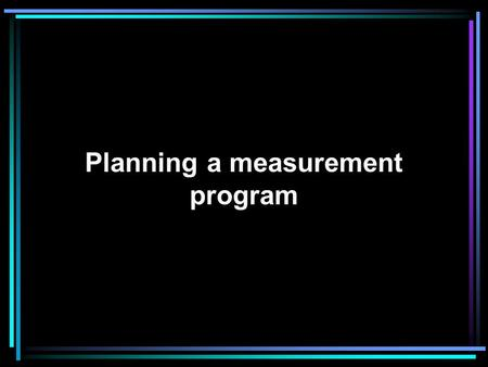Planning a measurement program What is a metrics plan? A metrics plan must describe the who, what, where, when, how, and why of metrics. It begins with.