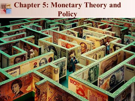 Chapter 5: Monetary Theory and Policy. 1-2 Chapter 5: Monetary Theory and Policy Chapter Outline: Monetary Theory. Economic Indicators Monitored by the.
