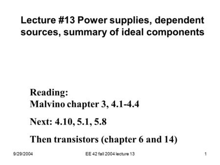 9/29/2004EE 42 fall 2004 lecture 131 Lecture #13 Power supplies, dependent sources, summary of ideal components Reading: Malvino chapter 3, 4.1-4.4 Next: