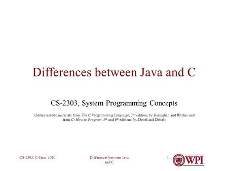 Differences between Java and C CS-2303, C-Term 20101 Differences between Java and C CS-2303, System Programming Concepts (Slides include materials from.