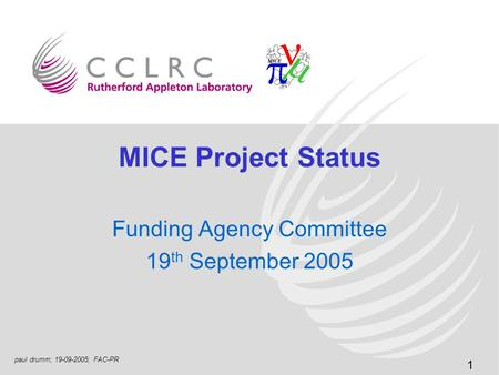 1 paul drumm; 19-09-2005; FAC-PR MICE Project Status Funding Agency Committee 19 th September 2005.