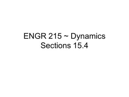 ENGR 215 ~ Dynamics Sections 15.4. Central Impact.