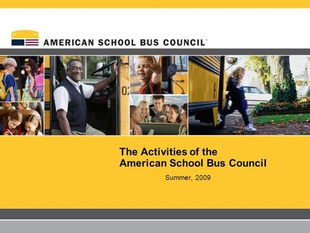 The Activities of the American School Bus Council Summer, 2009.