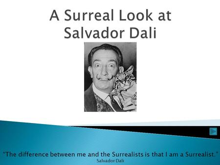 """The difference between me and the Surrealists is that I am a Surrealist."" Salvador Dali."