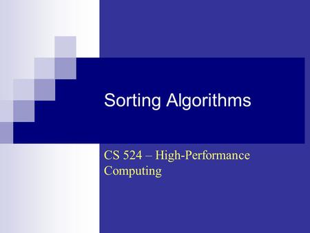 Sorting Algorithms CS 524 – High-Performance Computing.