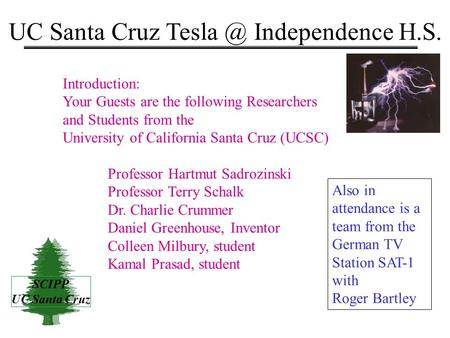 SCIPP UC Santa Cruz UC Santa Cruz Independence H.S. Introduction: Your Guests are the following Researchers and Students from the University of.