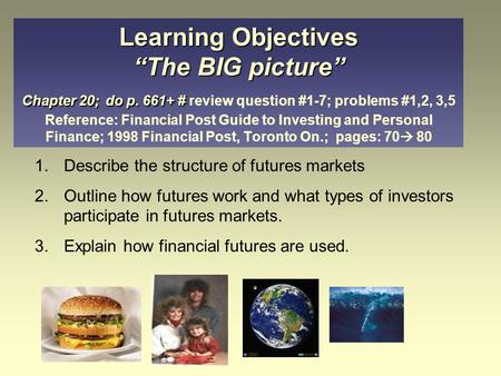 "Learning Objectives ""The BIG picture"" Chapter 20; do p. 661+ # Learning Objectives ""The BIG picture"" Chapter 20; do p. 661+ # review question #1-7; problems."