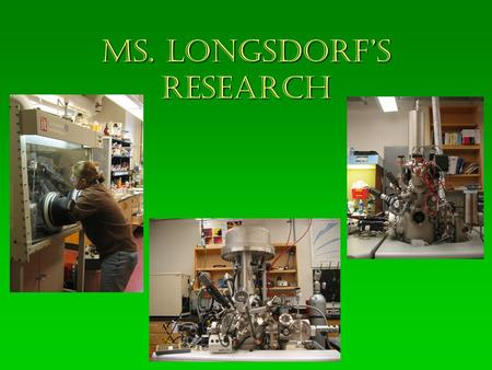 Ms. Longsdorf's research. Science is Everywhere!!! Astronomy Biology SCIENCE Chemistry Ecology PhysicsGeology.