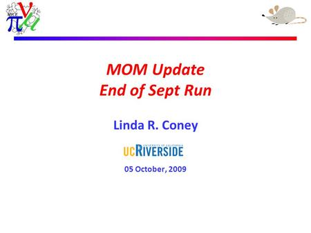 Linda R. Coney – 24th September 2009 MOM Update End of Sept Run Linda R. Coney 05 October, 2009.