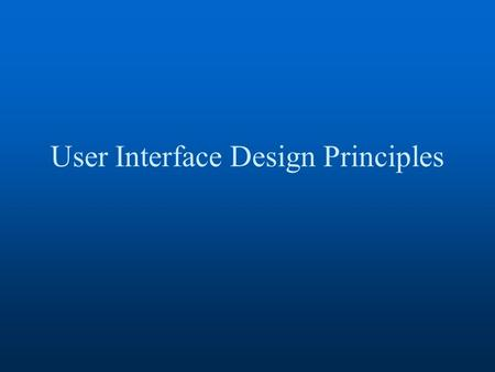 User Interface Design Principles. User Interface Design We'll focus on website design, but the same concepts apply to standalone applications too What.