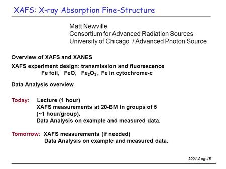 2001-Aug-15 Matt Newville Consortium for Advanced Radiation Sources University of Chicago / Advanced Photon Source XAFS: X-ray Absorption Fine-Structure.